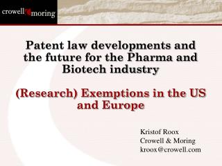 Patent law developments and the future for the Pharma and Biotech industry (Research) Exemptions in the US and Europe