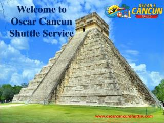 Welcome to Oscar Cancun Shuttle Service
