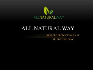 CBD PRODUCTS - All Natural Way