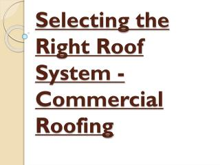 Commercial Roofing - Selecting the Right Roof System