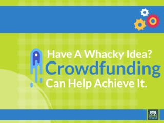 Have A Whacky Idea? Crowdfunding Can Help Achieve It.