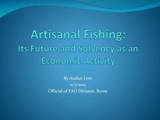 Artisanal Fishing:  Its Future and Solvency as an Economic Activity