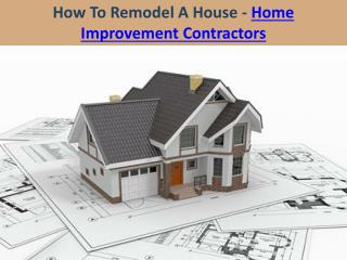 How To Remodel A House - Home Improvement Contractors
