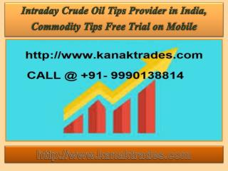 Intraday Crude Oil Tips Provider in India, Commodity Tips Free Trial on Mobile