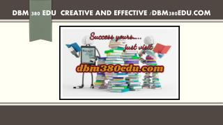 DBM 380 EDU  Creative and Effective /dbm380edu.com