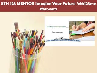 ETH 125 MENTOR Imagine Your Future /eth125mentor.com