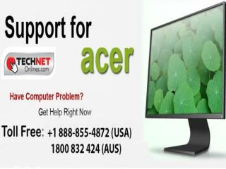 Get Acer Support on  1-888-855-4872 Toll Free