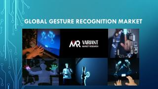 Global Gesture recognition Market Report, published by Variant Market Research