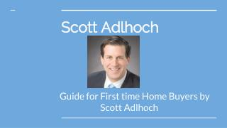 Guide for First time Home buyers by scott adlhoch