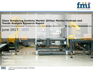 Glass Tempering Systems Market Global Industry Analysis, Trends and Forecast, 2017-2027