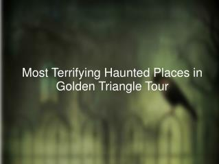 Most Terrifying Haunted Places in Golden Triangle Tour