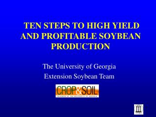 TEN STEPS TO HIGH YIELD AND PROFITABLE SOYBEAN PRODUCTION