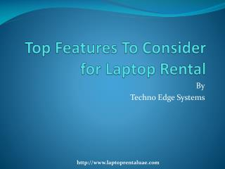 Top 10 Features to Consider for Laptop Rental