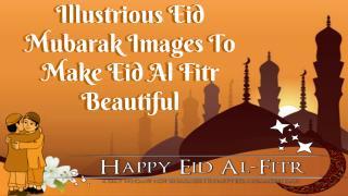 Illustrious Eid Mubarak Images To Make Eid Al Fitr Beautiful