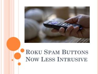 Roku Spam Buttons Are Less Intrusive