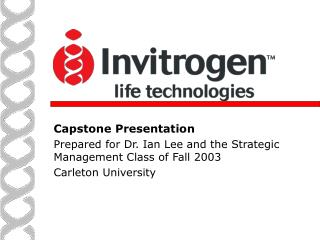 Capstone Presentation Prepared for Dr. Ian Lee and the Strategic Management Class of Fall 2003  Carleton University