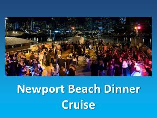 Newport Beach Dinner Cruise – Experience that will leave you searching for the best realtor in Newport Beach CA