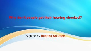 Why donot people get their hearing checked