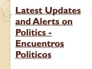 Encuentros Politicos - Latest Updates And Alerts On Politics
