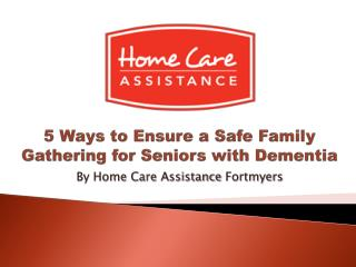 5 Ways to Ensure a Safe Family Gathering for Seniors with Dementia
