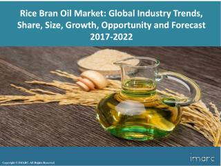 Global Vegetable Oil Market Report 2017: Industry Trends, Share, Size, Production, Opportunity and Forecast 2022