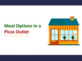 Meal Options in a Pizza Outlet