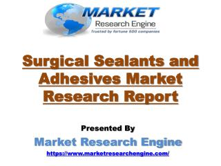 Surgical Sealants and Adhesives Market to Reach US$ 3 Billion by 2022