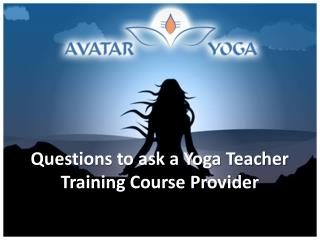 Questions to ask a Yoga Teacher Training Course Provider