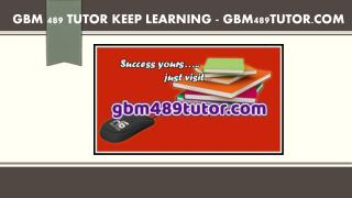 GBM 489 TUTOR Keep Learning /gbm489tutor.com