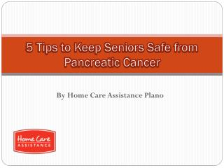 5 Tips to Keep Seniors Safe from Pancreatic Cancer