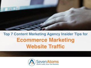 Top 7 Content Marketing Agency Insider Tips for Ecommerce Marketing