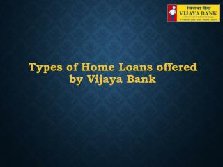 Types of Home Loans offered by Vijaya Bank