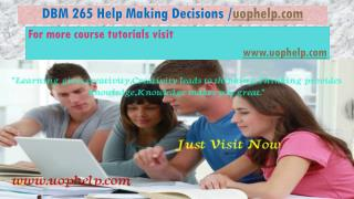 DBM 265 Help Making Decisions/uophelp.com