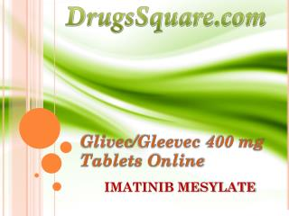 Glivec/Gleevec 400 mg - Imatinib Mesylate Tablets Online Price, Supplier & Retailer