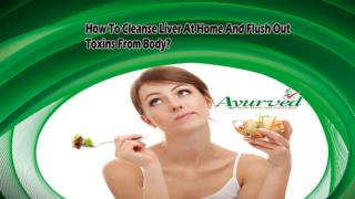 How To Cleanse Liver At Home And Flush Out Toxins From Body?