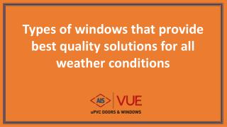 Types of windows that provide best quality solutions for all weather conditions