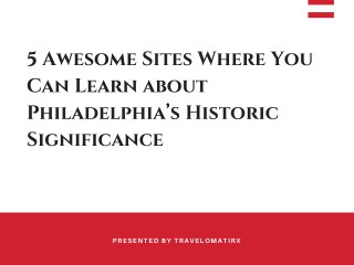 5 Awesome Sites Where You Can Learn about Philadelphia's Historic Significance