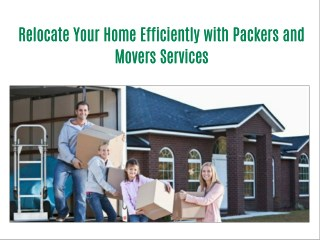 Relocate Your Home Efficiently with Packers and Movers Services