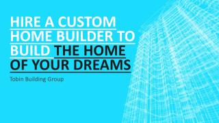 Hire A Custom Home Builder To Build The Home Of Your Dreams