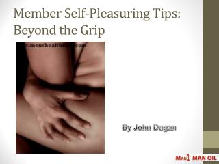 Member Self-Pleasuring Tips: Beyond the Grip