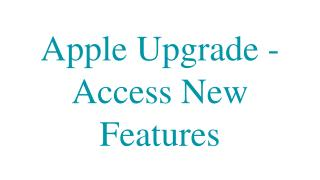 Apple Upgrade - Access New Features