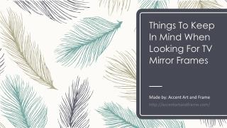 Things To Keep In Mind When Looking For TV Mirror Frames