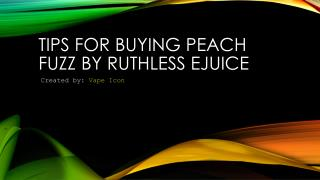 Tips For Buying Peach Fuzz Ruthless eJuice