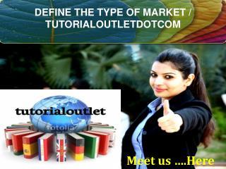 DEFINE THE TYPE OF MARKET / TUTORIALOUTLETDOTCOM