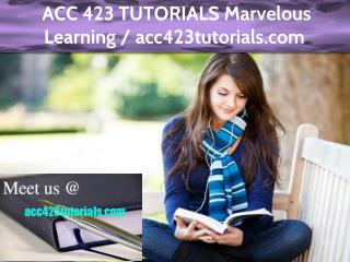 ACC 423 TUTORIALS Marvelous Learning / acc423tutorials.com