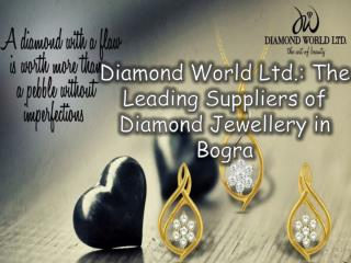 Diamond World Ltd.: The Leading Suppliers of Diamond Jewellery in Bogra