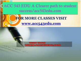 ACC 543 EDU A Clearer path to student success/acc543edu.com