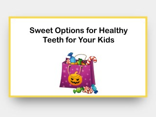 Sweet Options for Healthy Teeth for Your Kids