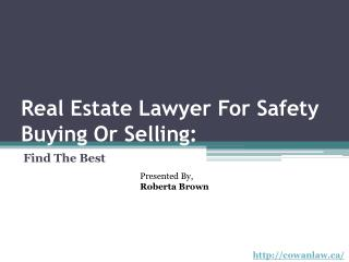 Find The Best Real Estate Lawyer For Safety Buying Or Selling