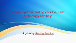 If Hearing Loss hurting your life, new technology can help